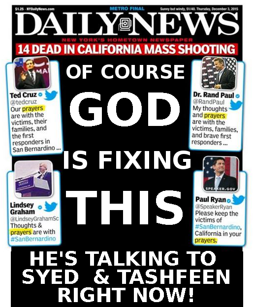 Of Course God is Fixing This. He's Talking to Syed & Tashfeen Right Now!